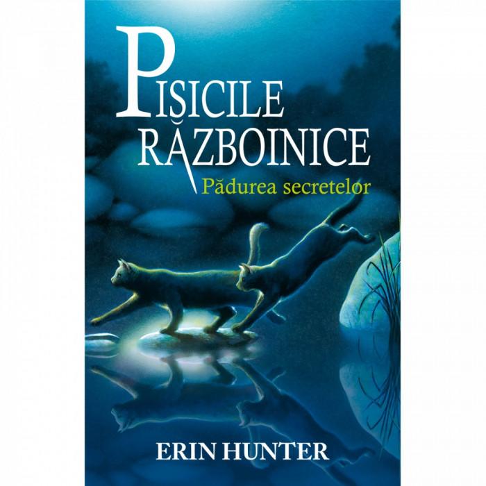 Pisicile Razboinice. Cartea a III-a: Padurea secretelor, Erin Hunter