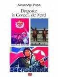 Dragoste in Coreea de Nord | Alexandru Popa