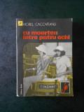 VIOREL CACOVEANU - CU MOARTEA INTRE PATRU OCHI