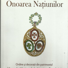 Onoarea Natiunilor : Ordine si decoratii din patrimoniul Muzeului de Istorie