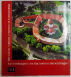 THE SAXON FORTIFIED CHURCHES OF TRANSYLVANIA by CONSTANTIN LUCIAN SI IOANA LUCA , 2004