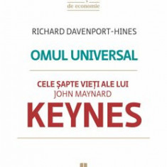 Omul universal. Cele sapte vieti ale lui John Maynard Keynes/Richard Davenport-Hines