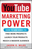 YouTube Marketing Power: How to Use Video to Find More Prospects, Launch Your Products, and Reach a Massive Audience, Paperback
