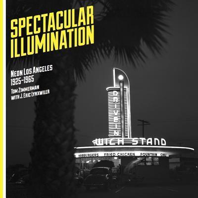 Spectacular Illumination: Neon Los Angeles, 1925-1965 foto
