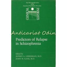 Predictors Of Relapse In Schizophrenia - Jeffrey A. Lieberman, John M. Kane