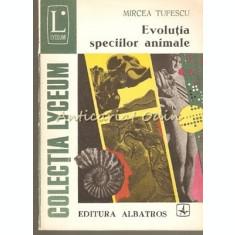 Evolutia Speciilor Animale - Mircea Tufescu