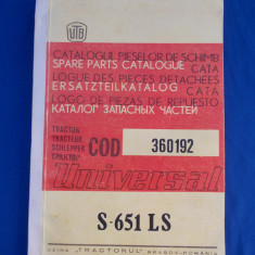 CATALOGUL PIESELOR DE SCHIMB * TRACTOR UNIVERSAL S-651 LS , UTB , 1989