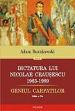 Cumpara ieftin Dictatura lui Nicolae Ceausescu 1965-1989. Geniul Carpatilor - editia a II-a revazuta si adaugita/Adam Burakowski