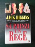 JACK HIGGINS - SA PRINZI UN REGE