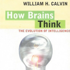 How Brains Think: The Evolution of Intelligence - William H. Calvin