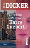 Adevarul despre cazul Harry Quebert | Joel Dicker