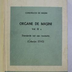 CONSTRUCTII DE MASINI - ORGANE DE MASINI VOL. III c . STANDARDE NOI SAU REVIZUITE (COLECTIE STAS) , 1986