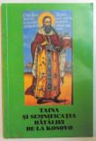 TAINA SI SEMNIFICATIA BATALIEI DE LA KOSOVO de SFANTUL IERARH NICOLAE AL OHRIDEI SI JICEI, FERICITUL ARHIMANDRIT JUSTIN POPOVICI 2005