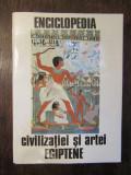 GEORGES POSENER - ENCICLOPEDIA CIVILIZATIEI SI ARTEI EGIPTENE