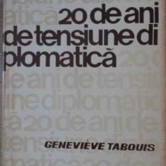 20 DE ANI DE TENSIUNE DIPLOMATICA - GENEVIEVE TABOUIS