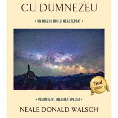 Conversatii cu Dumnezeu - Volumul IV: Trezirea speciei | Neale Donald Walsch