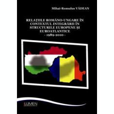 Relatiile romano-ungare in contextul integrarii in structurile europene si euroatlantice - Mihai Romulus VADEAN