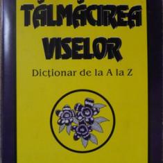 TALMACIREA VISELOR. DICTIONAR DE LA A LA Z-NECUNOSCUT