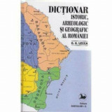 Cumpara ieftin Dictionar istoric, arheologic si geografic al Romaniei/O.G.LECCA