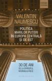 Politica Marilor Puteri in Europa Centrala si de Est. 30 de ani de la sfarsitul Razboiului Rece/Valentin Naumescu