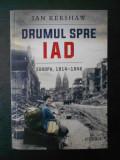 IAN KERSHAW - DRUMUL SPRE IAD * EUROPA, 1914-1949