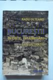 Radul Olteanu- Bucurestii in date, intamplari si ilustratii, Bucuresti, 660 pag!