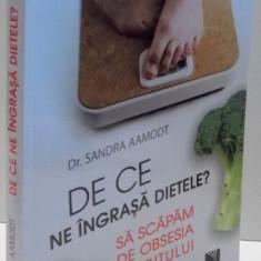 DE CE NE INGRASA DIETELE ? SA SCAPAM DE OBSESIA SLABITULUI de SANDRA AAMODT , 2017