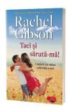 Taci si saruta-ma! - Rachel Gibson