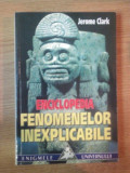 ENCICLOPEDIA FENOMENELOR INEXPLICABILE de JEROME CLARK , 1999