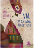 Val si Cetatea Sufletelor | Ana Alfianu