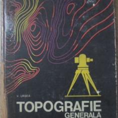 TOPOGRAFIE GENERALA MANUAL PENTRU LICEE INDUSTRIALE - V. URSEA