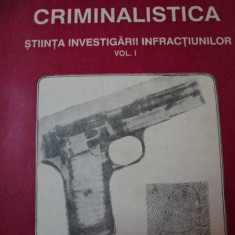 CRIMINALISTICA , STIINTA INVESTIGARII INFRACTIUNILOR , VOL.1 de EMIL STANCU , 1992