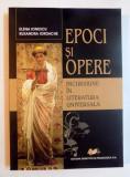 EPOCI SI OPERE , INCURSIUNE IN LITERATURA UNIVERSALA de ELENA IONESCU , RUXANDRA IORDACHE , 2007