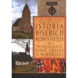 Istoria Bisericii romanesti din Transilvania, Banat, Crisana si Maramures - pr. prof. dr. Mircea Pacurariu