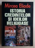 ISTORIA CREDINTELOR SI IDEILOR RELIGIOASE - MIRCEA ELIADE, Univers Enciclopedic