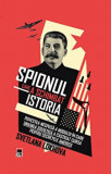 Spionul care a schimbat istoria. Povestea nespusa a modului in care Uniunea Sovietica a castigat cursa pentru secretele Americii/Svetlana Lokhova
