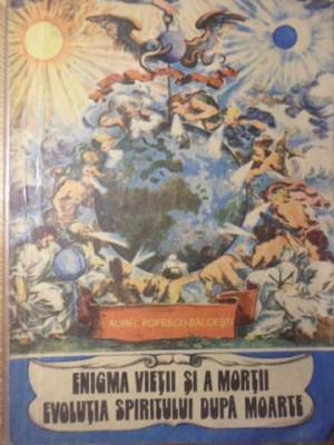 ENIGMA VIETII SI A MORTII EVOLUTIA SPIRITULUI DUPA MOARTE - AUREL POPESCU-BALC foto