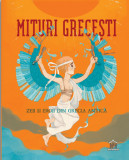 Mituri Grecesti - Zeii si eroii din Grecia Antica/Federica Bernardo