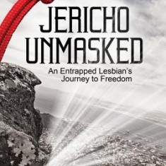 Jericho Unmasked: An Entrapped Lesbian's Journey to Freedom