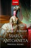 Maria Antoaneta. Procesul Reginei/Raphael Dargent, Corint
