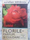 FLORILE PARFUM SI CULOARE - AURELIAN BALTARETU