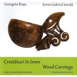 Crestaturi in lemn | Georgeta Rosu, Sorin Gabriel Ionita