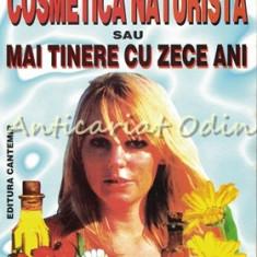 Cosmetica Naturista Sau Mai Tinere Cu Zece Ani - Antoaneta Pop