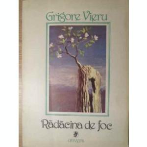 RADACINA DE FOC - GRIGORE VIERU