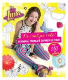 Disney. Soy Luna. Fii cool pe role! Desenează, colorează, definește-ți stilul!