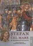 Stefan Cel Mare si razboaiele sale. Vol. I | Constantin Rezachevici