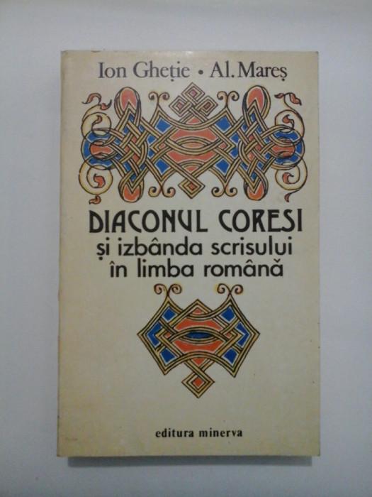DIACONUL CORESI si izbanda scrisului in limba romana - Ion Ghetie * Al. Mares