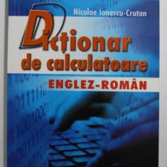DICTIONAR DE CALCULATOARE ENGLEZ - ROMAN de NICOLAE IONESCU - CRUTAN , 2006