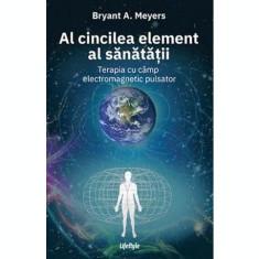 Al cincilea element al sanatatii - Bryant A. Meyers