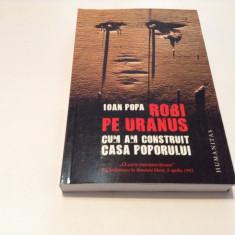 Ioan Popa - Robi pe Uranus - Cum am construit Casa Poporului (Humanitas, 2012)